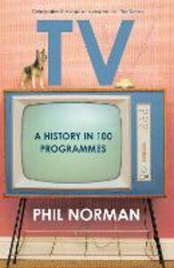 Foto Cover di A History of Television in 100 Programmes, Ebook inglese di Phil Norman, edito da HarperCollins Publishers