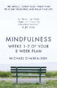 Ebook in inglese Mindfulness: Weeks 1-2 of Your 8-Week Program Chaskalson, Michael