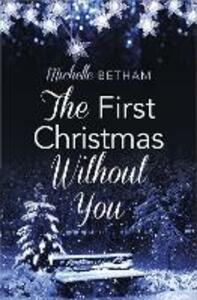 The First Christmas Without You: A Moving and Heartwarming Read for Christmas - Michelle Betham - cover