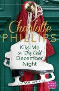 Kiss Me on This Cold December Night: Harperimpulse Contemporary Fiction (A Novella) - Charlotte Phillips - cover