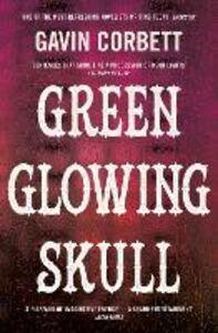 Foto Cover di Green Glowing Skull, Ebook inglese di Gavin Corbett, edito da HarperCollins Publishers
