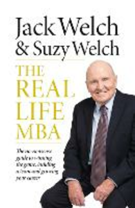 Ebook in inglese Real-Life MBA: The no-nonsense guide to winning the game, building a team and growing your career Welch, Jack , Welch, Suzy