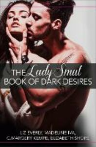 Ebook in inglese Lady Smut Book of Dark Desires (An Anthology): HarperImpulse Erotic Romance Everly, Liz , Iva, Madeline , Kempe, C. Margery , Shore, Elizabeth