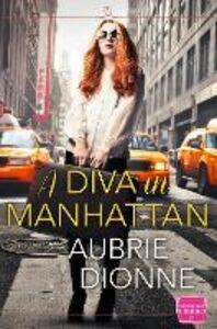 Ebook in inglese Diva in Manhattan: HarperImpulse Contemporary Romance Dionne, Aubrie
