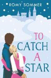 Foto Cover di To Catch a Star, Ebook inglese di Romy Sommer, edito da HarperCollins Publishers