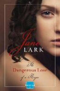 Foto Cover di The Dangerous Love of a Rogue, Ebook inglese di Jane Lark, edito da HarperCollins Publishers