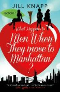 Ebook in inglese What Happens to Men When They Move to Manhattan? Knapp, Jill