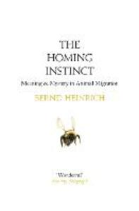 The Homing Instinct: Meaning and Mystery in Animal Migration - Bernd Heinrich - cover