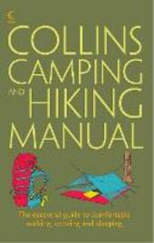 Collins Complete Hiking and Camping Manual: The essential guide to comfortable walking, cooking and sleeping