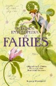 THE ELEMENT ENCYCLOPEDIA OF FAIRIES: An A-Z of Fairies, Pixies and Other Fantastical Creatures - Lucy Cooper - cover