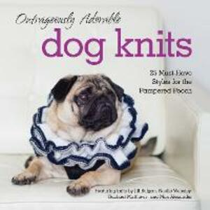 Outrageously Adorable Dog Knits: 25 Must-Have Styles for the Pampered Pooch - Rachael Matthews,Jill Bulgan,Noelle Woosley - cover