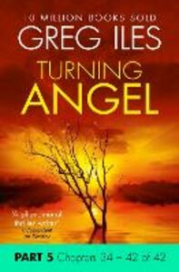 Ebook in inglese Turning Angel: Part 5, Chapters 34 to 42 Iles, Greg