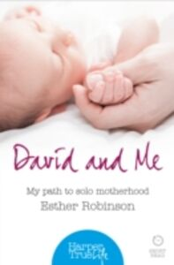 Ebook in inglese David and Me: My path to solo motherhood (HarperTrue Life - A Short Read) Robinson, Esther