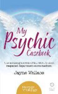 Foto Cover di My Psychic Casebook: The amazing secrets of the world's most respected department-store medium (HarperTrue Fate - A Short Read), Ebook inglese di Jayne Wallace, edito da HarperCollins Publishers
