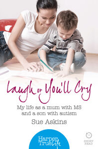 Foto Cover di Laugh or You'll Cry: My life as a mum with MS and a son with autism (HarperTrue Life - A Short Read), Ebook inglese di Sue Askins, edito da HarperCollins Publishers