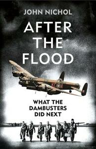 After the Flood: What the Dambusters Did Next - John Nichol - cover