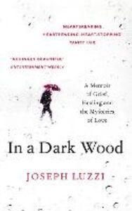 Foto Cover di In a Dark Wood, Ebook inglese di Joseph Luzzi, edito da HarperCollins Publishers