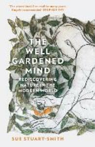 The Well Gardened Mind - Sue Stuart-Smith - cover