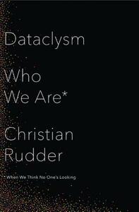 Dataclysm: Who We are (When We Think No One's Looking) - Christian Rudder - cover