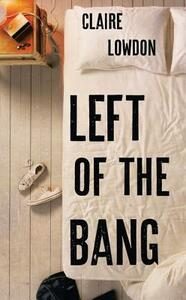 Left of the Bang - Claire Lowdon - cover