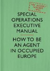 SOE Manual: How to be an Agent in Occupied Europe - Special Operations Executive - cover