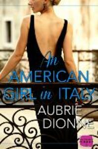An American Girl in Italy: Harperimpulse Contemporary Romance - Aubrie Dionne - cover