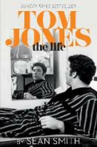 Tom Jones - The Life - Sean Smith - cover