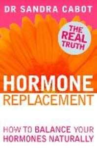 Foto Cover di Hormone Replacement: How to Balance Your Hormones Naturally, Ebook inglese di Dr. Sandra Cabot, edito da HarperCollins Publishers