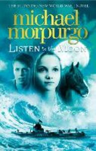 Foto Cover di Listen to the Moon, Ebook inglese di Michael Morpurgo, edito da HarperCollins Publishers