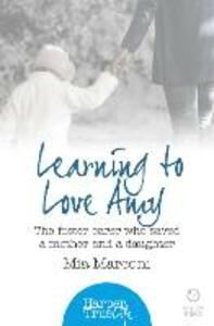 Learning to Love Amy: The Foster Carer Who Saved a Mother and a Daughter - Mia Marconi - cover