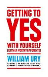 Ebook in inglese Getting to Yes with Yourself: And Other Worthy Opponents Ury, William