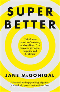 SuperBetter: How a Gameful Life Can Make You Stronger, Happier, Braver and More Resilient - Jane McGonigal - cover