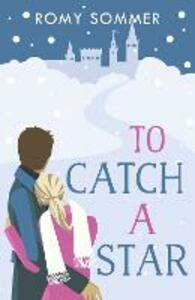 To Catch a Star: Harperimpulse Contemporary Romance - Romy Sommer - cover