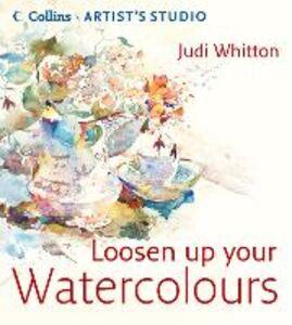 Foto Cover di Loosen Up Your Watercolours, Ebook inglese di Judi Whitton, edito da HarperCollins Publishers