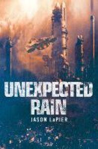 Foto Cover di Unexpected Rain, Ebook inglese di Jason LaPier, edito da HarperCollins Publishers