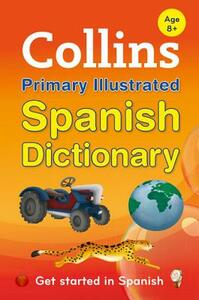 Collins Primary Illustrated Spanish Dictionary: Get Started, for Ages 7-11 - Collins Dictionaries - cover