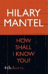 Ebook in inglese How Shall I Know You? Mantel, Hilary