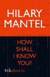 Foto Cover di How Shall I Know You?, Ebook inglese di Hilary Mantel, edito da HarperCollins Publishers