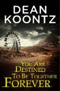 Ebook in inglese You Are Destined To Be Together Forever [an Odd Thomas short story] Koontz, Dean