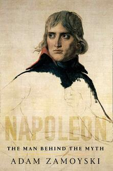 Napoleon: The Man Behind the Myth - Adam Zamoyski - cover