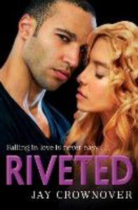 Foto Cover di Riveted, Ebook inglese di Jay Crownover, edito da HarperCollins Publishers