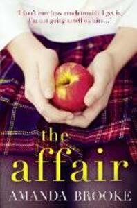 The Affair: The Shocking, Gripping Story of a Schoolgirl and a Scandal - Amanda Brooke - cover