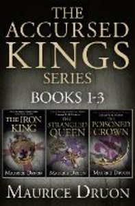 Ebook in inglese Accursed Kings Series Books 1-3: The Iron King, The Strangled Queen, The Poisoned Crown Druon, Maurice