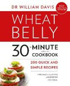 Wheat Belly 30-Minute (or Less!) Cookbook: 200 Quick and Simple Recipes - William Davis - cover