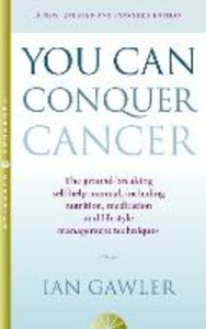 Foto Cover di You Can Conquer Cancer: The ground-breaking self-help manual including nutrition, meditation and lifestyle management techniques, Ebook inglese di Ian Gawler, edito da HarperCollins Publishers