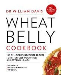 Foto Cover di Wheat Belly Cookbook: 150 delicious wheat-free recipes for effortless weight loss and optimum health, Ebook inglese di Dr William Davis, edito da HarperCollins Publishers