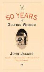 Foto Cover di 50 Years of Golfing Wisdom, Ebook inglese di John Jacobs, edito da HarperCollins Publishers