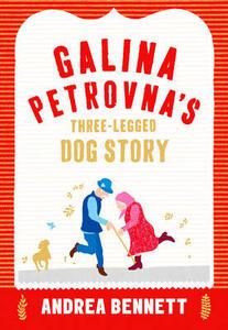 Galina Petrovna's Three-Legged Dog Story - Andrea Bennett - cover