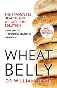 Wheat Belly: The Effortless Health and Weight-Loss Solution - No Exercise, No Calorie Counting, No Denial - William Davis - cover