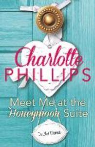 Foto Cover di Meet Me at the Honeymoon Suite, Ebook inglese di Charlotte Phillips, edito da HarperCollins Publishers